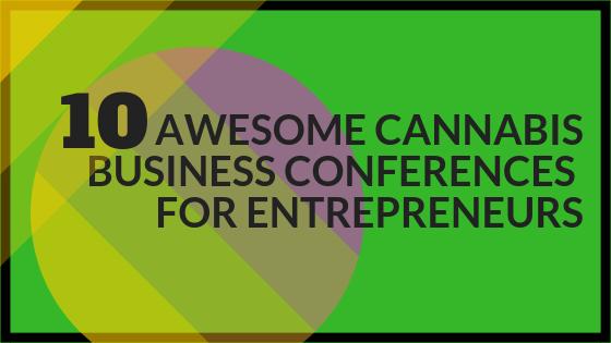 Cannabis Business Conferences for Entrepreneurs