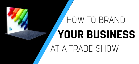 Branding Your Business at a Trade Show